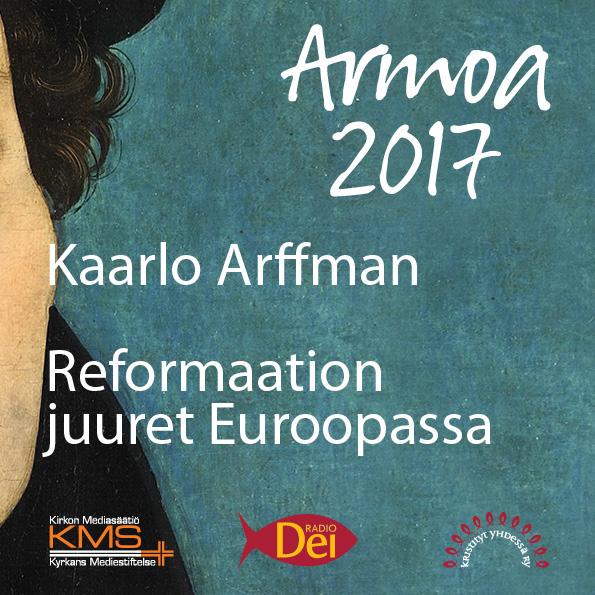 Armoa 2017 osa 1: Reformaation juuret Euroopassa