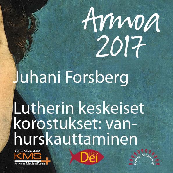 """Armoa 2017 osa 6: Lutherin keskeiset korostukset: """"yksin armosta, yksin Kristuksen tähden, yksin uskon kautta."""""""
