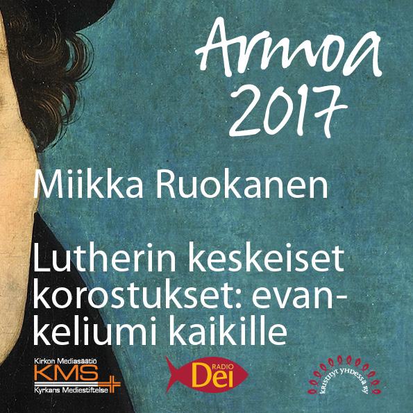 """Armoa 2017 osa 8: Lutherin keskeiset korostukset: """"Evankeliumi kaikkien ulottuville"""""""