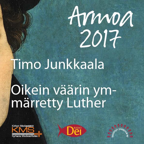 Armoa 2017 osa 10: Oikein väärin ymmärretty Luther