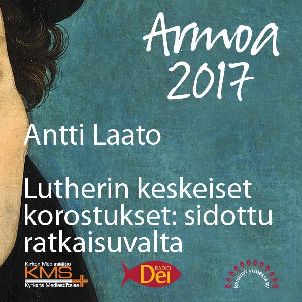 """Armoa 2017 osa 11: Lutherin keskeinen korostus: """"Sidottu ratkaisuvalta"""""""