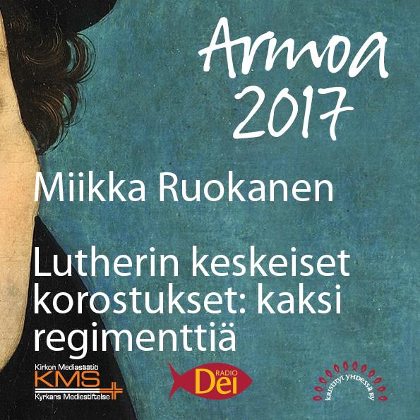 """Armoa 2017 osa 9: Lutherin keskeiset korostukset: """"Kaksi regimenttiä"""""""