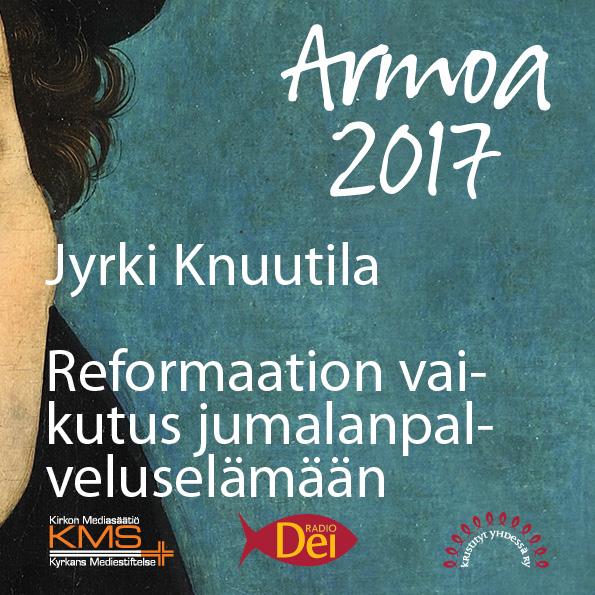 Armoa 2017 osa 19: Reformaation vaikutus jumalanpalveluselämään