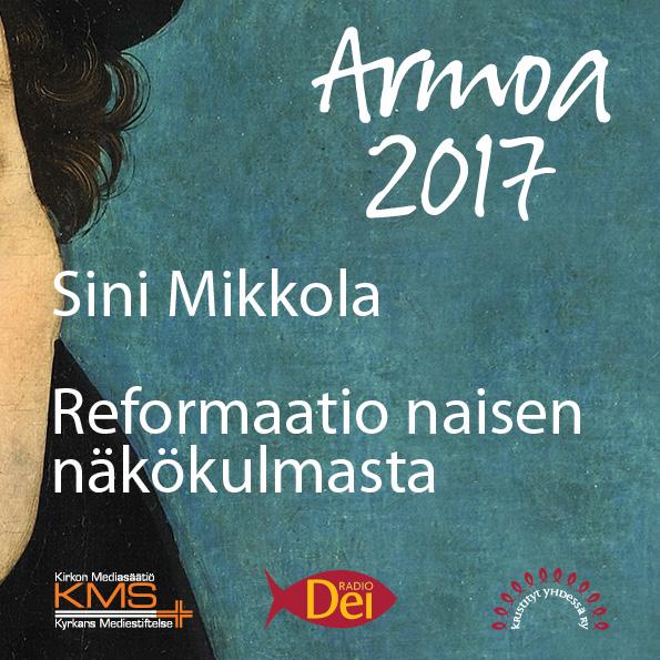 Armoa 2017 osa 22: Reformaatio naisen näkökulmasta