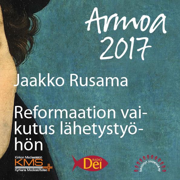 Armoa 2017 osa 20: Reformaation vaikutus lähetystyöhön