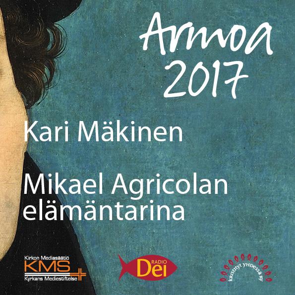 Armoa 2017 osa 25: Mikael Agricolan elämäntarina
