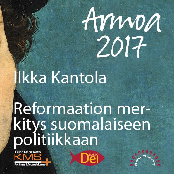 Armoa 2017 osa 33: Reformaation merkitys Suomen yhteiskunnalle ja politiikalle